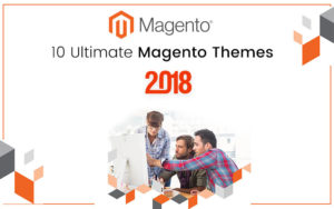 Top 10 Ultimate Magento Themes 2018 Is Essential For Your Success
