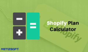 Everything You Ought To Know About Shopify Plan Calculator!