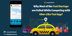 Why Most of the Taxi Startups are Failed While Competing with Uber-Like Taxi App? – SpotnRides