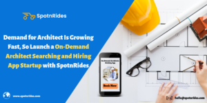Launch an On-Demand Architect Hiring App Startup with SpotnRides by Harnessing the Potential Dem ...