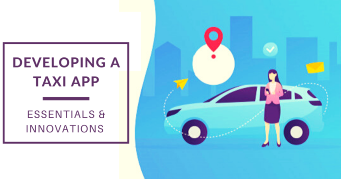 Developing a taxi booking app: Essentials & innovations in a taxi business