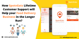How SpotnEats life-time support will help your food delivery business app to adapt to the new te ...
