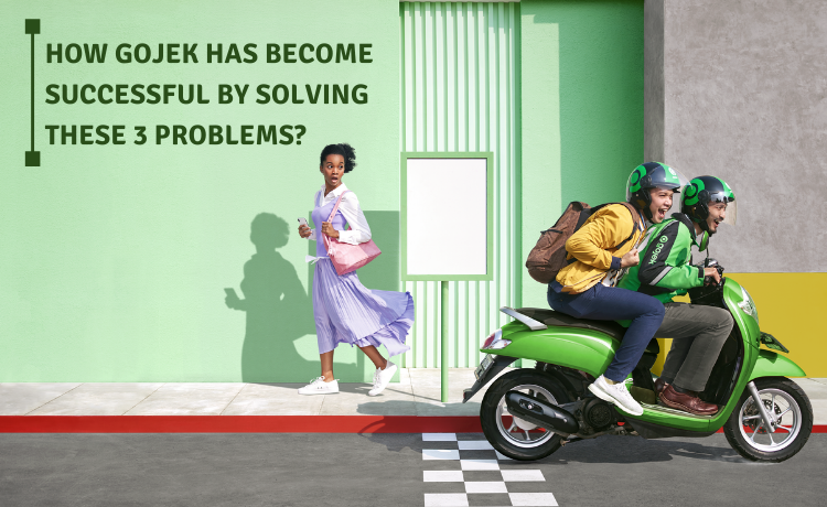 On-demand Service Industry: How Gojek has become successful by solving these 3 problems?