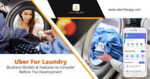 Uber for Laundry: Business Models & Features to Consider Before the Development