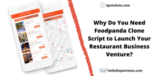 Why SpotnEats is the Best Option for Foodpanda Clone Script to Launch Your Restaurant Business?