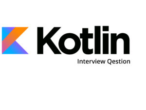 Kotlin Interview Questions For Freshers & Experienced