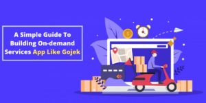 A Simple Guide To Building On-demand Services App Like Gojek