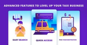 Advanced Features To Level Up Your Taxi Business