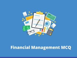 Financial Management MCQ Financial Management means planning, organizing, directing and controll ...