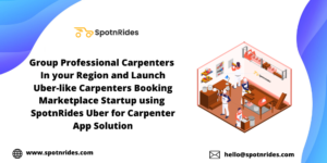 Launch a Uber like Carpentars Booking Marketplace Startup using SpotnRides Uber for Carpenter Ap ...