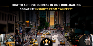 "How to Achieve Success in the UK's Ride-Hailing Segment? Insights from ""Wheely"""