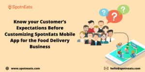 Know your Customer's Expectations Before Customizing SpotnEats Mobile App for the Food Delivery  ...