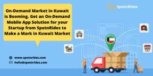 How the Need for an On-Demand Services is booming in Kuwait and How SpotnRides App Solution will ...