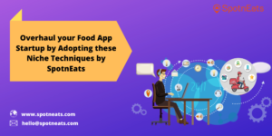 Tips from Experienced Food Delivery App Developers to Launch a Successful Food Delivery Startup- ...