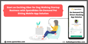 Launch a Uber for Dog Walking Startup with SpotnRides On-Demand Pet Sitting App Solution