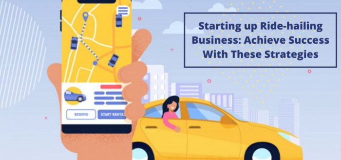 Starting up an on-demand ride-hailing business: Achieve success with these strategies