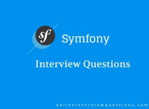 Symfony interview questions | InterviewQueries Symphony is a PHP framework whose work in buildin ...