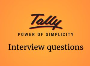 Tally Interview Questions Tally is one of the most popular accounting software used in India. It ...
