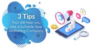 3 Tips That Will Help You Hire a Suitable App Marketing Company