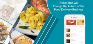 Trends That Will Change the Future of the Food Delivery Business – Live Inspired Magazine