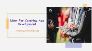 Uber for Catering On Demand App Development
