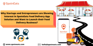 Why SpotnEats Food Delivery App Solution is Popular Among the On-Demand Food Delivery App Startups?