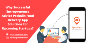 Know Why Successful Entrepreneurs Recommend Prebuilt Food Delivery App Solutions for Upcoming St ...