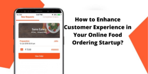 How to Improvise Customer Experience in your Ordering App Startup Using UberEats Clone