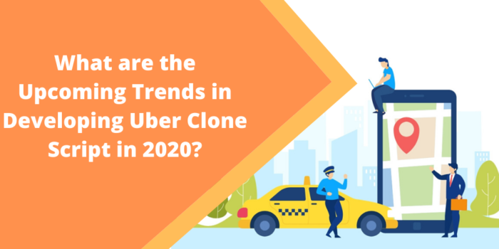 What are the Upcoming Trends in Developing Uber Clone Script in 2020?