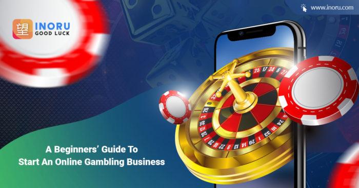 A Beginners' Guide to Start an Online Gambling Business | Inoru