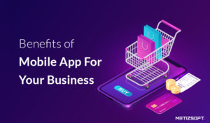 What are some of the most amazing benefits of a mobile app for your business?