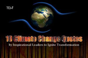 10 Climate Change Quotes by Inspirational Leaders to Ignite Transformation