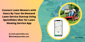 Introduce your Uber for Lawn Care Marketplace Startup Using SpotnRides On Demand Lawn Service Ap ...