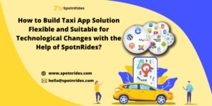 How to Develop a Future Proof Taxi App Solution to be Flexible for All Kind of Technological Cha ...