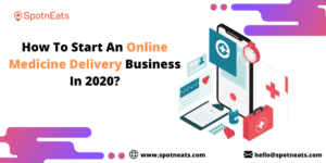 Kickstart Your Online Medicine Delivery Business In 2020 with SpotnEats