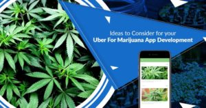 Ideas to consider for your Uber for marijuana app development