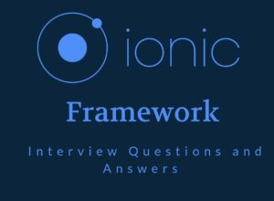 IONIC Framework Interview Questions | InterviewQueries Ionic Tutorial. Ionic is an open-source s ...