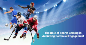 The Role of Sports Gaming in Achieving Continual Engagement