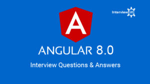 Angular 8 Interview Questions & Answers | InterviewGIG
