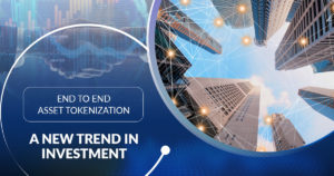 End to End Asset Tokenization – The Emerging Trend in Investment Strategies – By Erna