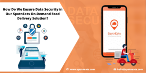 How SpotnEats Assure Data Security in On-Demand Food Delivery App Solution? – SpotnEats