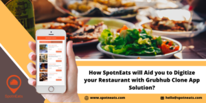 Digitize Your Restaurant Business with SpotnEats Exclusive Grubhub Clone App Solution