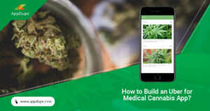 How to build an uber for medical cannabis app? | Clone App Scripts