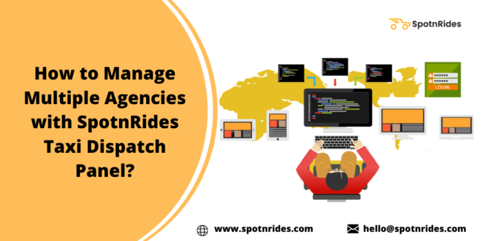 How to Manage Multiple Agencies with SpotnRides Taxi Dispatch Panel?
