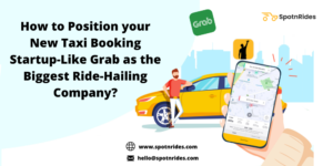 Launch Your Own Grab Like Taxi Booking Startup Using SpotnRides Taxi App Solution