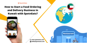 Launch Your Own On-Demand Food Delivery Startup in Kuwait Using SpotnEats Food Delivery App Solution