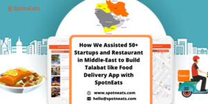 Launch Your On-Demand Food Delivery Startup in Middle East Using Brand New Talabat Clone