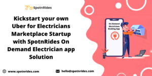 Develop Your Own  On Demand Electricians App With SpotnRides for Your Uber for Electricians Mark ...