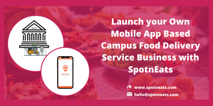How to Launch a More Profitable On-Demand Campus Food Delivery Service Startup using SpotnEats R ...