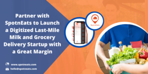 Launch your On Demand Last-Mile Grocery and Milk Delivery Startup with SpotnEats